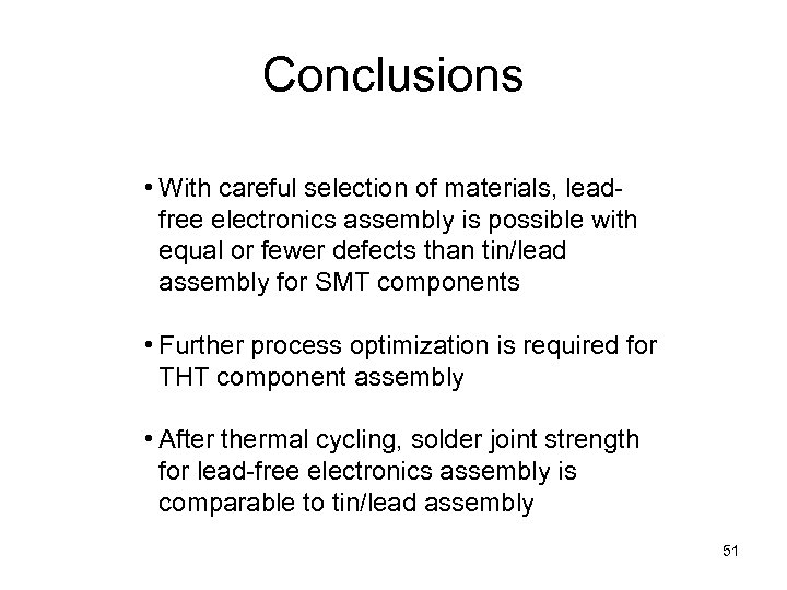 Conclusions • With careful selection of materials, leadfree electronics assembly is possible with equal