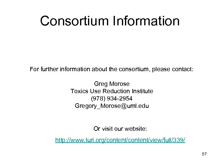 Consortium Information For further information about the consortium, please contact: Greg Morose Toxics Use