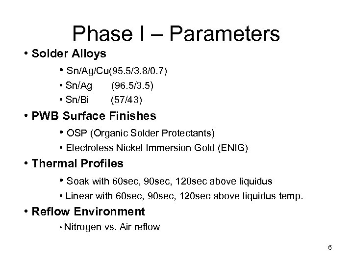 Phase I – Parameters • Solder Alloys • Sn/Ag/Cu(95. 5/3. 8/0. 7) • Sn/Ag