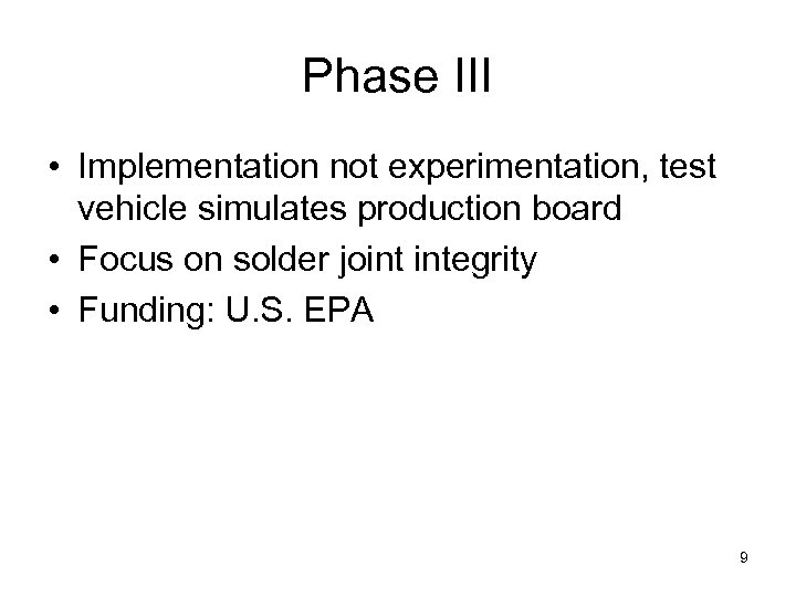 Phase III • Implementation not experimentation, test vehicle simulates production board • Focus on