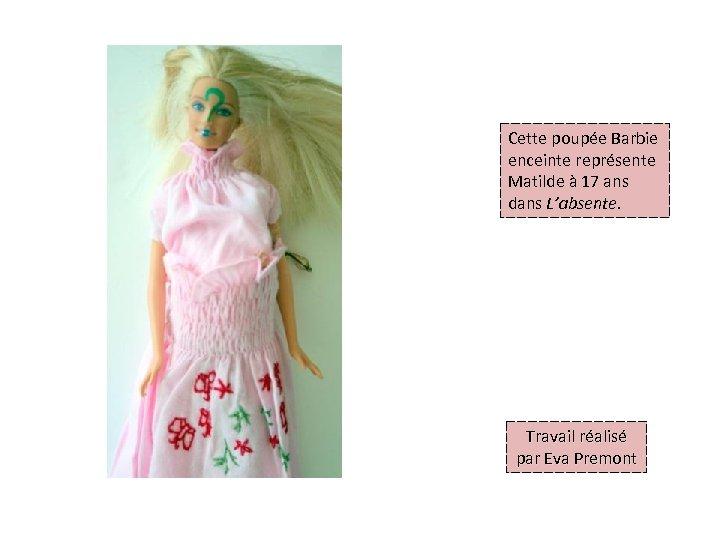Cette poupée Barbie enceinte représente Matilde à 17 ans dans L'absente. Travail réalisé par