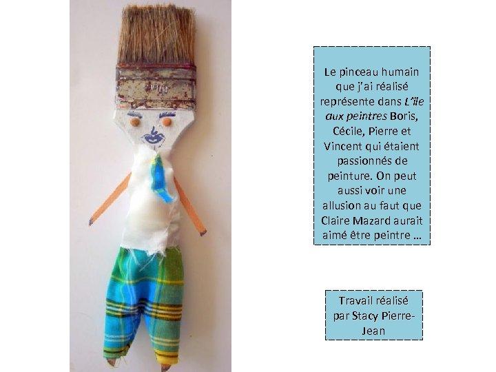 Le pinceau humain que j'ai réalisé représente dans L'île aux peintres Boris, Cécile, Pierre