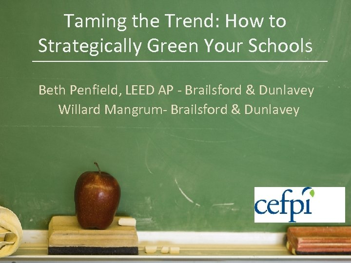 Taming the Trend: How to Strategically Green Your Schools Beth Penfield, LEED AP -