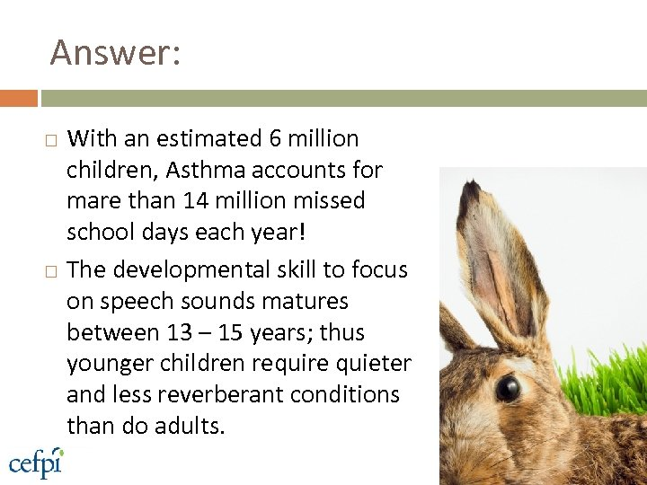 Answer: With an estimated 6 million children, Asthma accounts for mare than 14 million