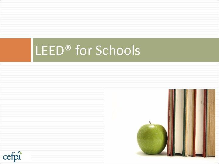 LEED® for Schools