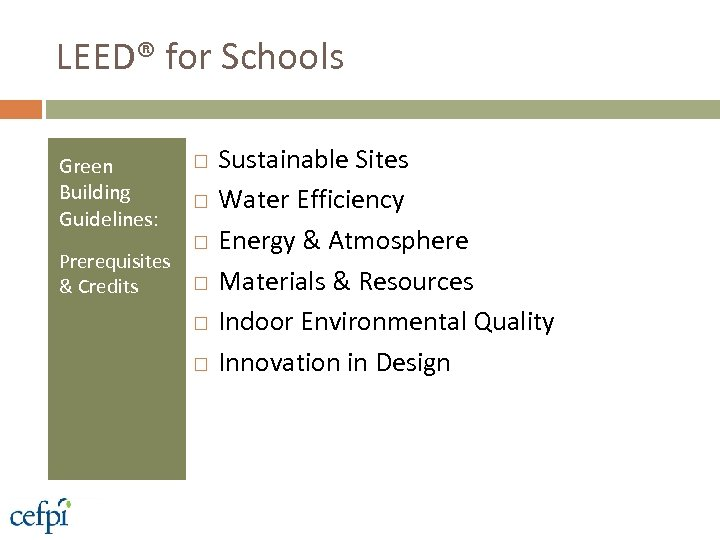 LEED® for Schools Green Building Guidelines: Prerequisites & Credits Sustainable Sites Water Efficiency Energy