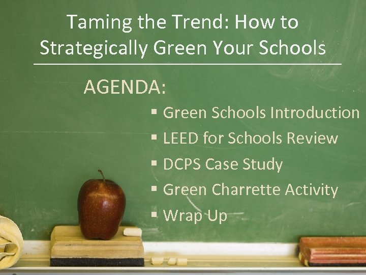 Taming the Trend: How to Strategically Green Your Schools AGENDA: § Green Schools Introduction