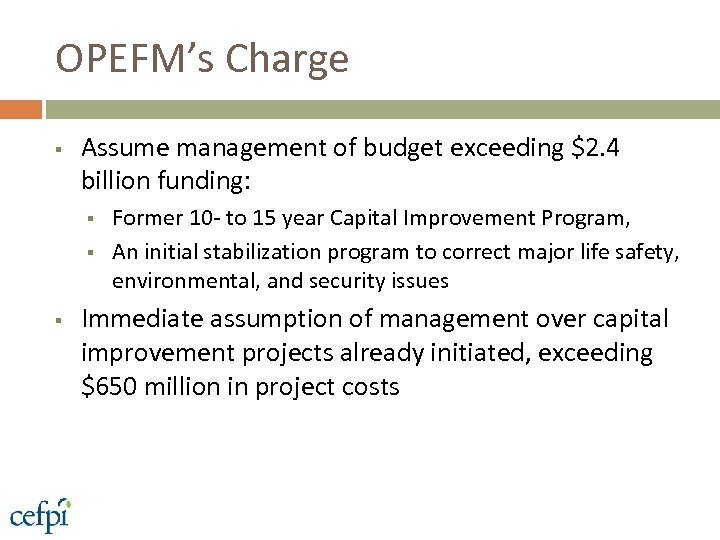 OPEFM's Charge § Assume management of budget exceeding $2. 4 billion funding: § §