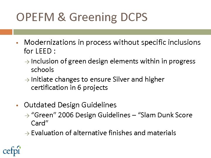 OPEFM & Greening DCPS § Modernizations in process without specific inclusions for LEED :