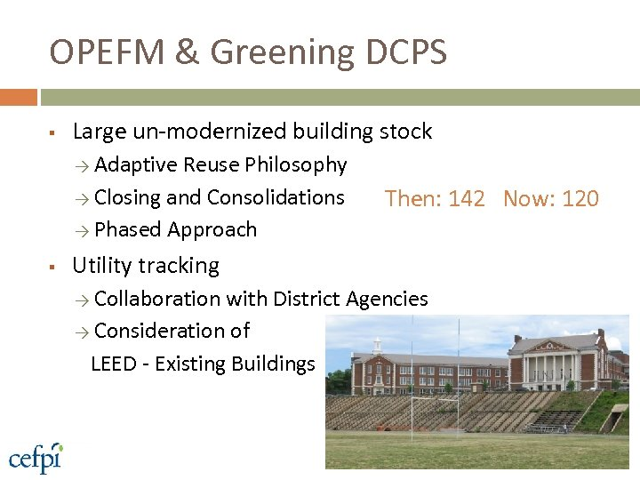 OPEFM & Greening DCPS § Large un-modernized building stock → Adaptive Reuse Philosophy →
