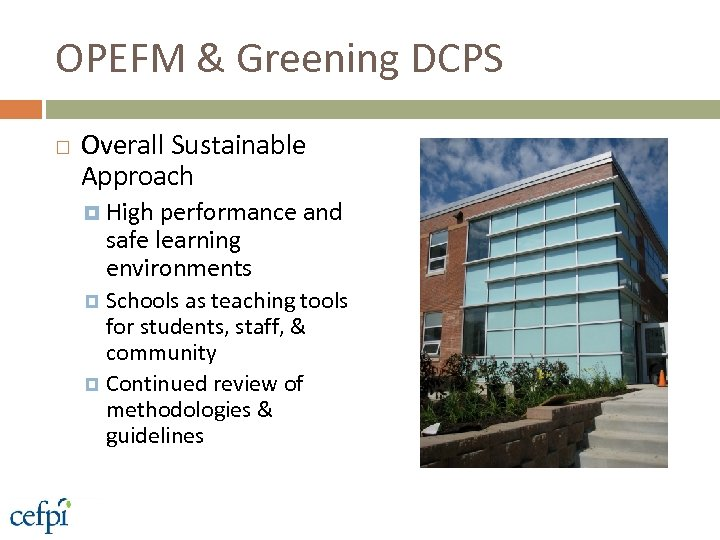 OPEFM & Greening DCPS Overall Sustainable Approach High performance and safe learning environments Schools