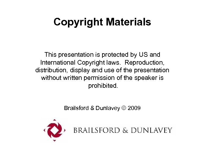 Copyright Materials This presentation is protected by US and International Copyright laws. Reproduction, distribution,