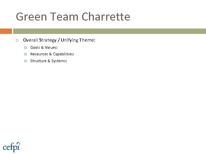Green Team Charrette Overall Strategy / Unifying Theme: Goals & Values: Resources & Capabilities: