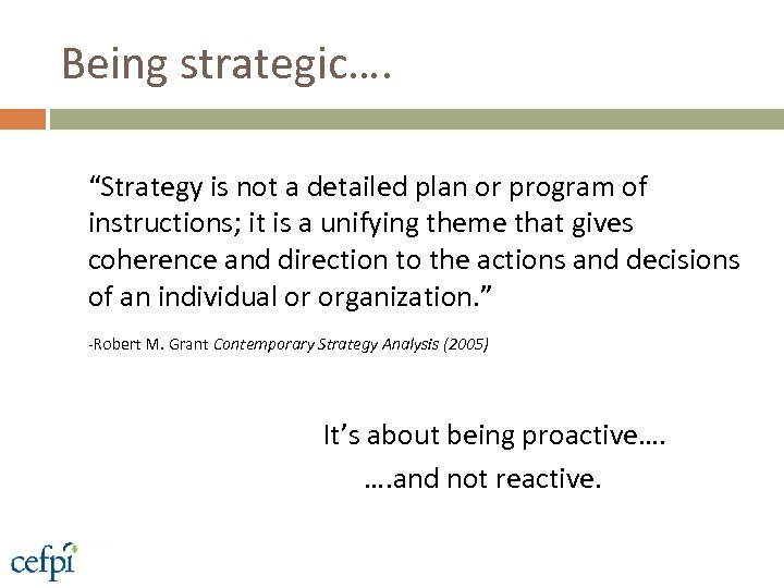 "Being strategic…. ""Strategy is not a detailed plan or program of instructions; it is"
