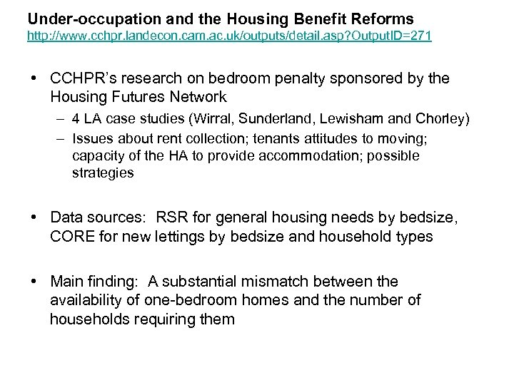Under-occupation and the Housing Benefit Reforms http: //www. cchpr. landecon. cam. ac. uk/outputs/detail. asp?