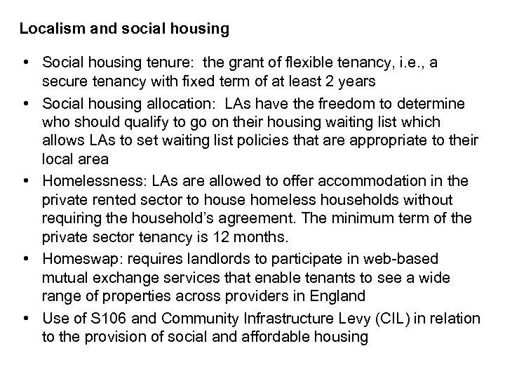 Localism and social housing • Social housing tenure: the grant of flexible tenancy, i.