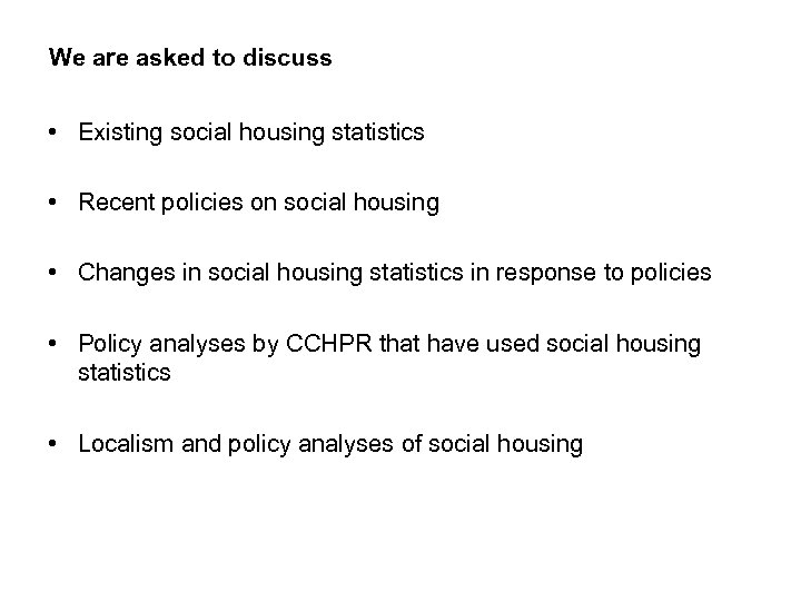 We are asked to discuss • Existing social housing statistics • Recent policies on