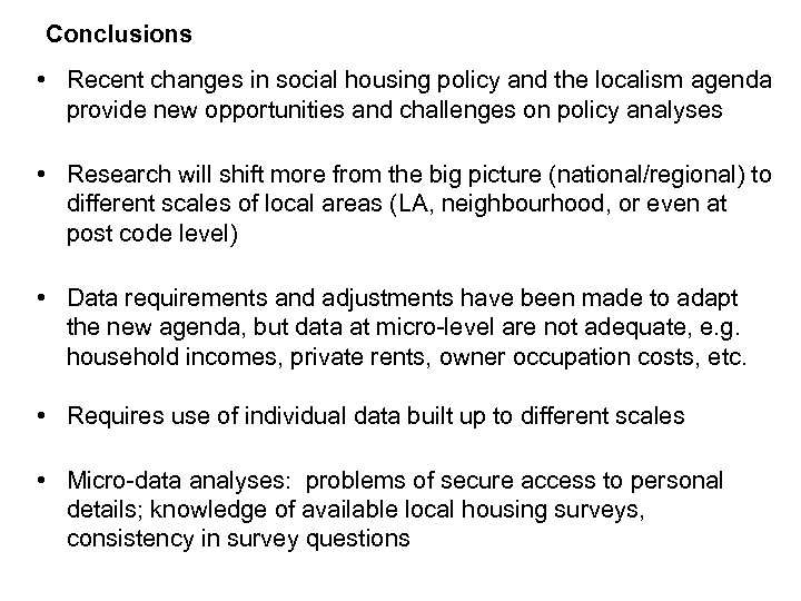 Conclusions • Recent changes in social housing policy and the localism agenda provide new