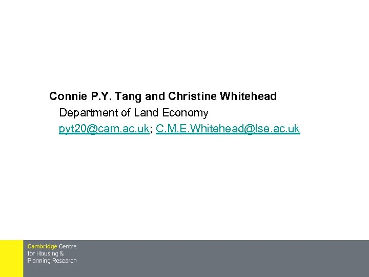 Connie P. Y. Tang and Christine Whitehead Department of Land Economy pyt 20@cam. ac.