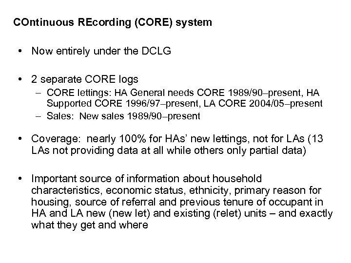 COntinuous REcording (CORE) system • Now entirely under the DCLG • 2 separate CORE