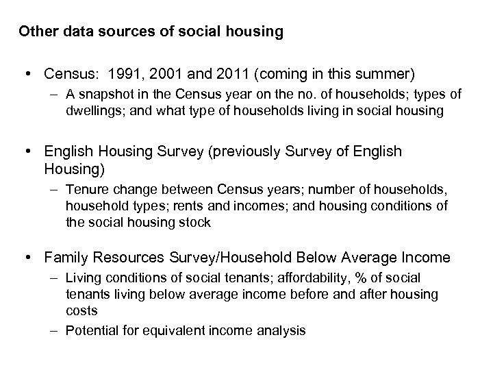 Other data sources of social housing • Census: 1991, 2001 and 2011 (coming in