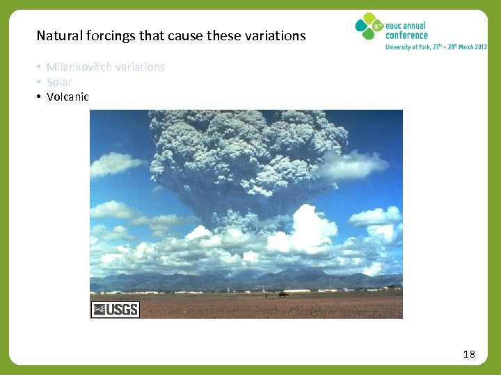 Natural forcings that cause these variations • Milankovitch variations • Solar • Volcanic 18
