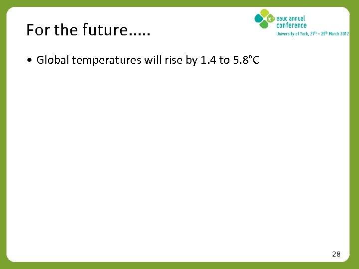 For the future. . . • Global temperatures will rise by 1. 4 to