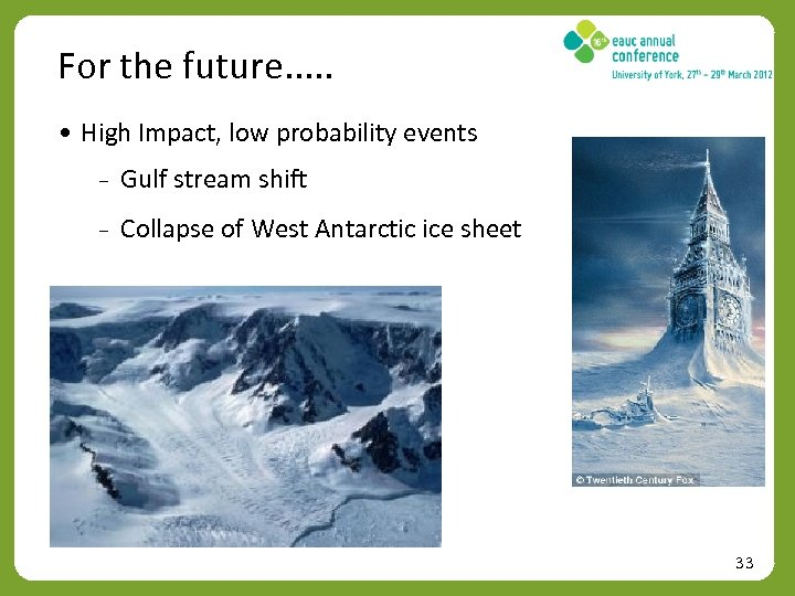 For the future. . . • High Impact, low probability events ₋ Gulf stream