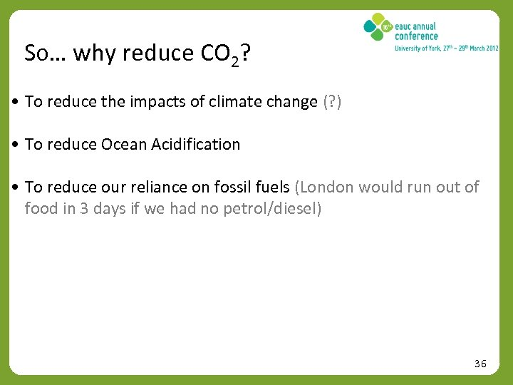 So… why reduce CO 2? • To reduce the impacts of climate change (?