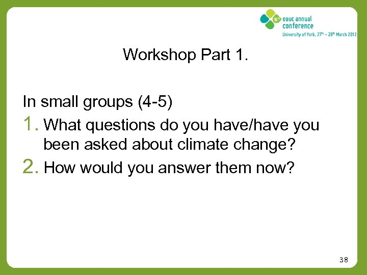 Workshop Part 1. In small groups (4 -5) 1. What questions do you have/have