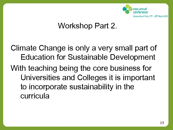 Workshop Part 2. Climate Change is only a very small part of Education for