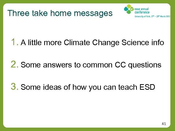 Three take home messages 1. A little more Climate Change Science info 2. Some