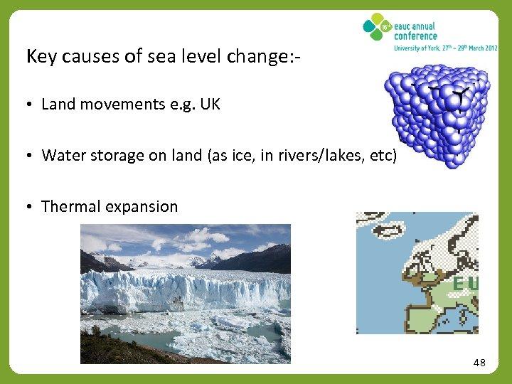 Key causes of sea level change: • Land movements e. g. UK • Water