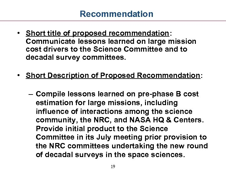 Recommendation • Short title of proposed recommendation: Communicate lessons learned on large mission cost