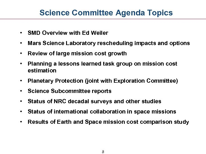 Science Committee Agenda Topics • SMD Overview with Ed Weiler • Mars Science Laboratory