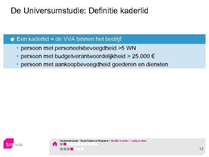 De Universumstudie: Definitie kaderlid Een kaderlid = de VVA binnen het bedrijf • persoon