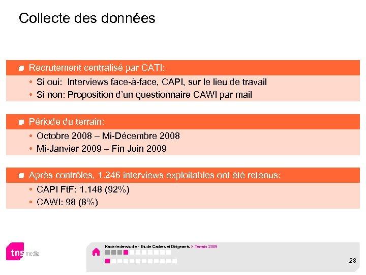 Collecte des données Recrutement centralisé par CATI: • Si oui: Interviews face-à-face, CAPI, sur