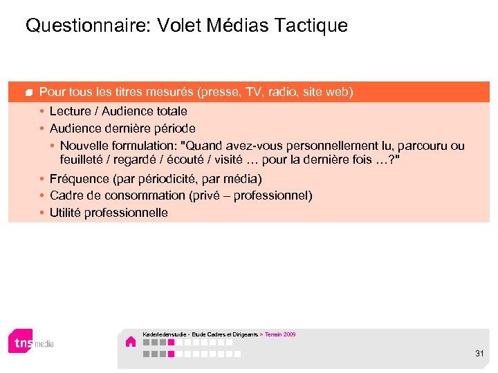 Questionnaire: Volet Médias Tactique Pour tous les titres mesurés (presse, TV, radio, site web)