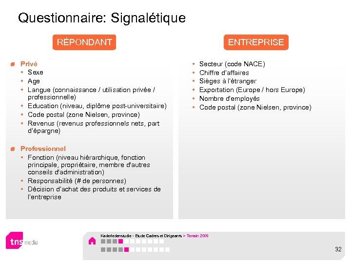 Questionnaire: Signalétique RÉPONDANT Privé • Sexe • Age • Langue (connaissance / utilisation privée