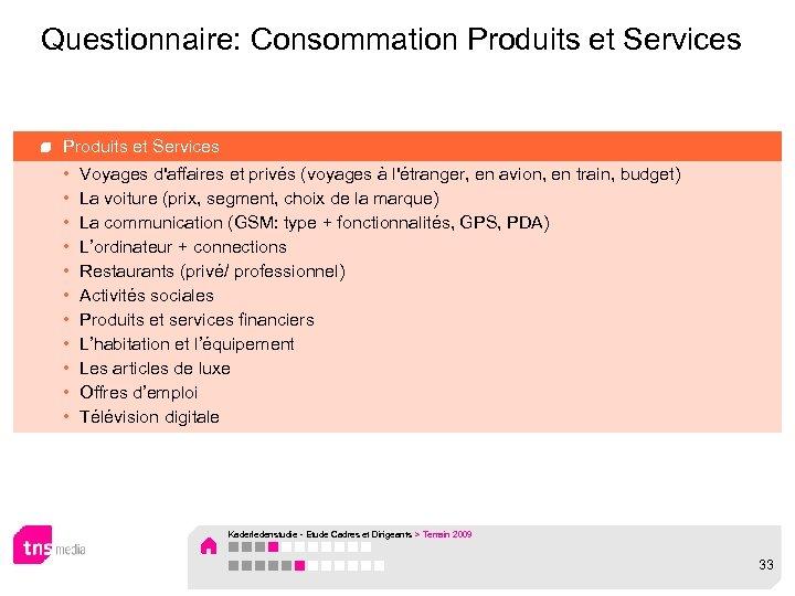 Questionnaire: Consommation Produits et Services • • • Voyages d'affaires et privés (voyages à