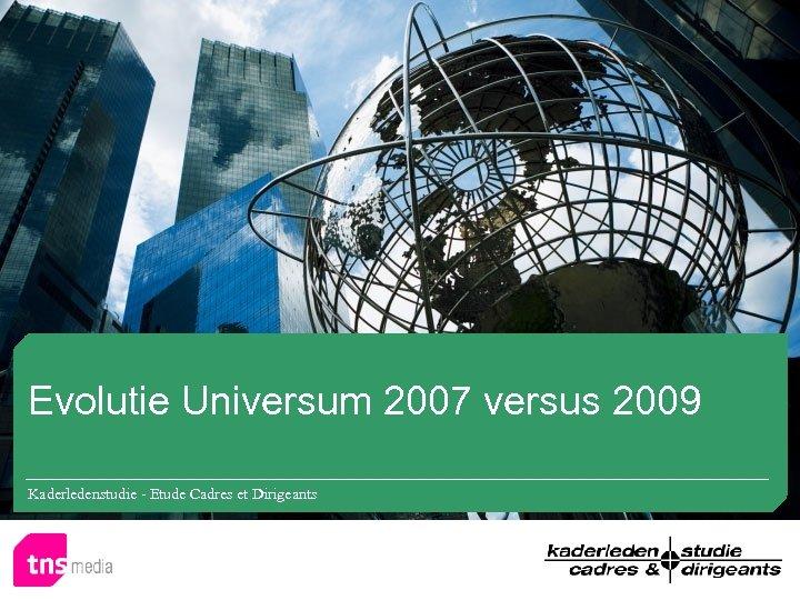 Evolutie Universum 2007 versus 2009 Kaderledenstudie - Etude Cadres et Dirigeants