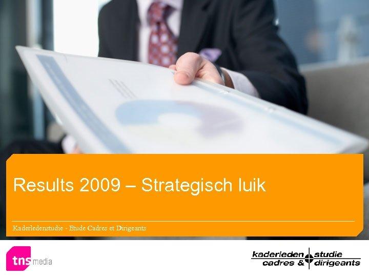 Results 2009 – Strategisch luik Kaderledenstudie - Etude Cadres et Dirigeants