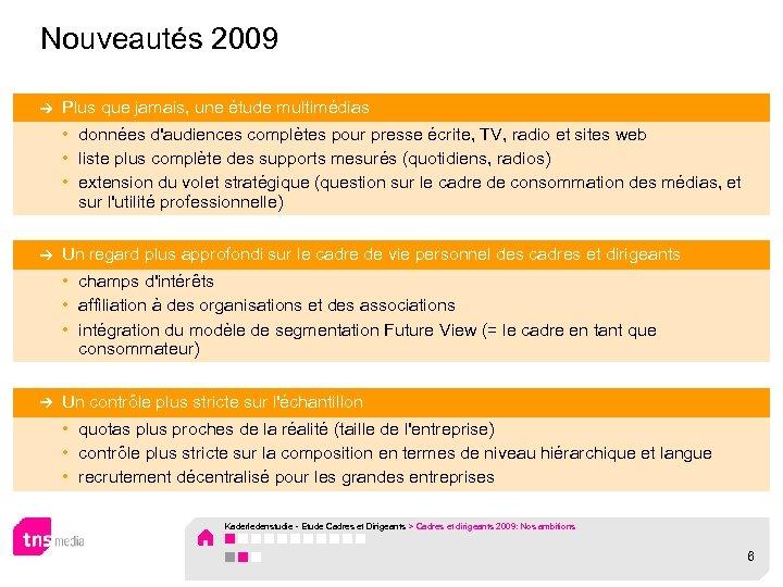Nouveautés 2009 Plus que jamais, une étude multimédias • données d'audiences complètes pour presse