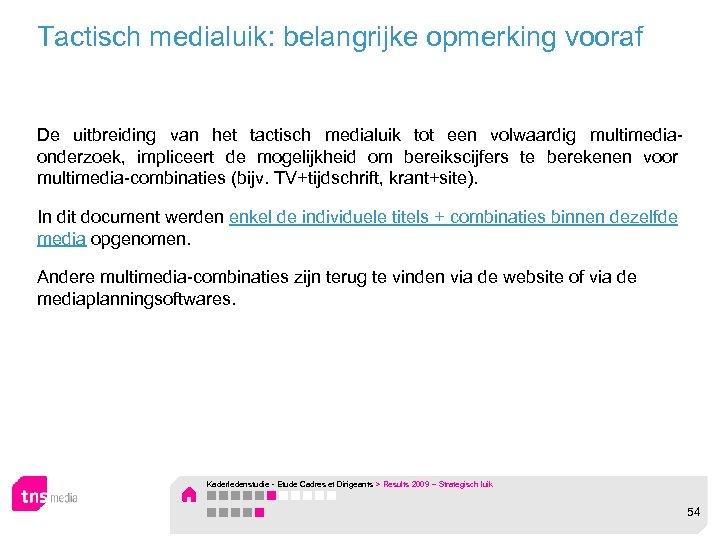 Tactisch medialuik: belangrijke opmerking vooraf De uitbreiding van het tactisch medialuik tot een volwaardig