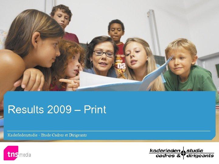 Results 2009 – Print Kaderledenstudie - Etude Cadres et Dirigeants