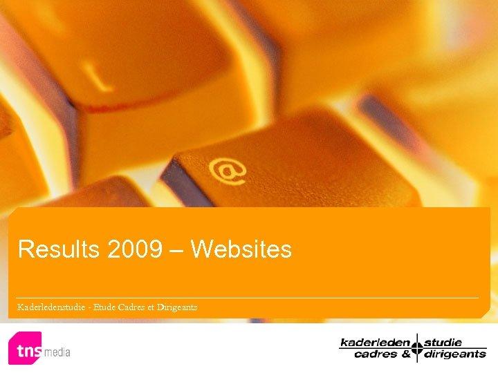 Results 2009 – Websites Kaderledenstudie - Etude Cadres et Dirigeants