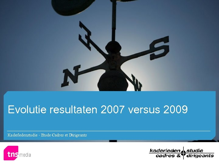 Evolutie resultaten 2007 versus 2009 Kaderledenstudie - Etude Cadres et Dirigeants
