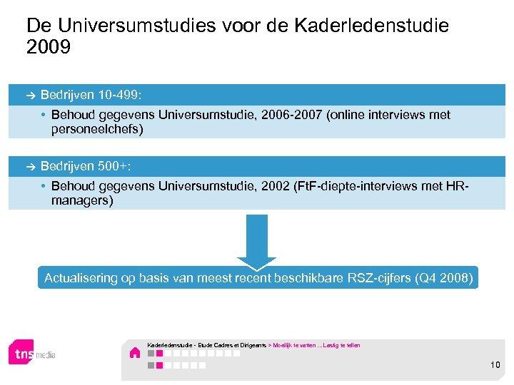 De Universumstudies voor de Kaderledenstudie 2009 Bedrijven 10 -499: • Behoud gegevens Universumstudie, 2006