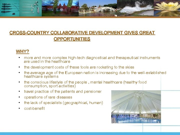 CROSS-COUNTRY COLLABORATIVE DEVELOPMENT GIVES GREAT OPPORTUNITIES WHY? • more and more complex high-tech diagnostical