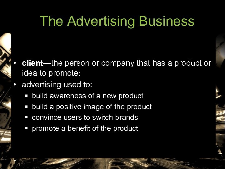 The Advertising Business • client—the person or company that has a product or idea